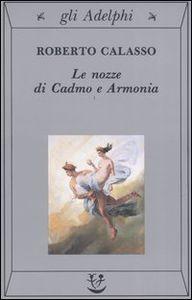 Libro Le nozze di Cadmo e Armonia Roberto Calasso