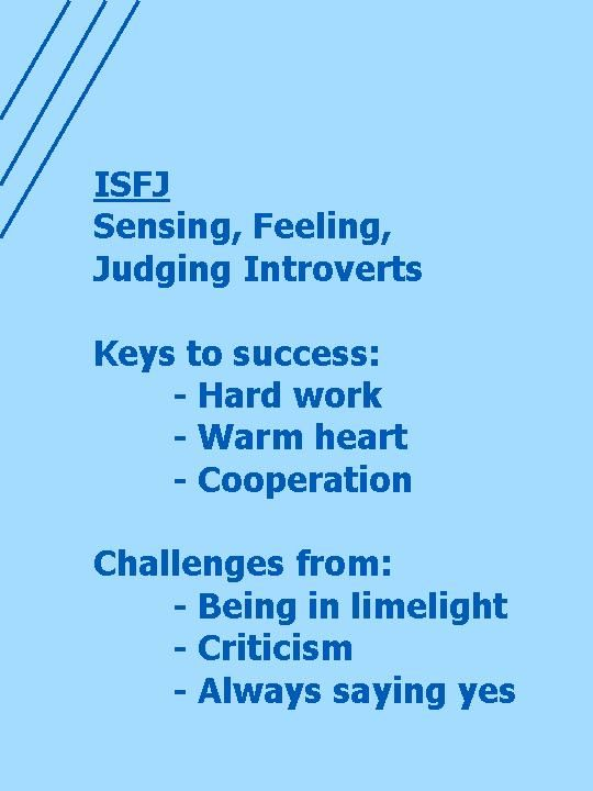 An ISFJ is a warm-hearted, hardworking and cooperative person.