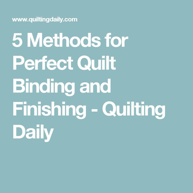 5 Methods for Perfect Quilt Binding and Finishing - Quilting Daily