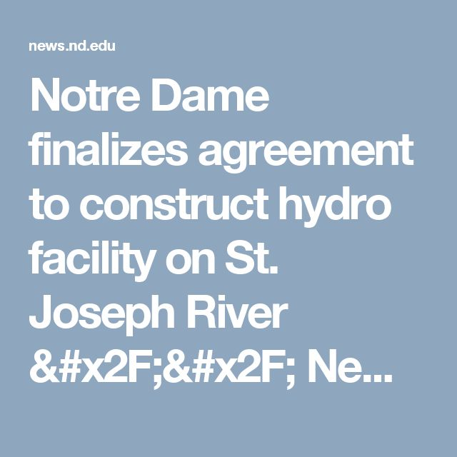 Notre Dame finalizes agreement to construct hydro facility on St. Joseph River // News // Notre Dame News // University of Notre Dame