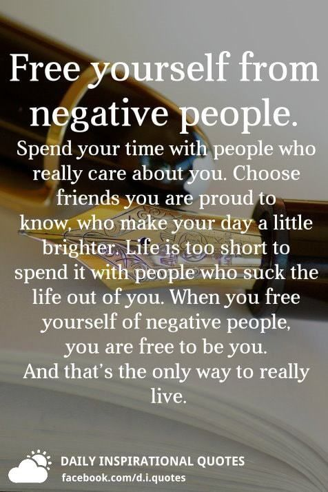 Free Yourself From Negative People. Spend Your Time With
