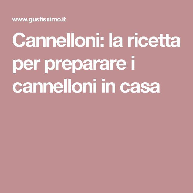 Cannelloni: la ricetta per preparare i cannelloni in casa