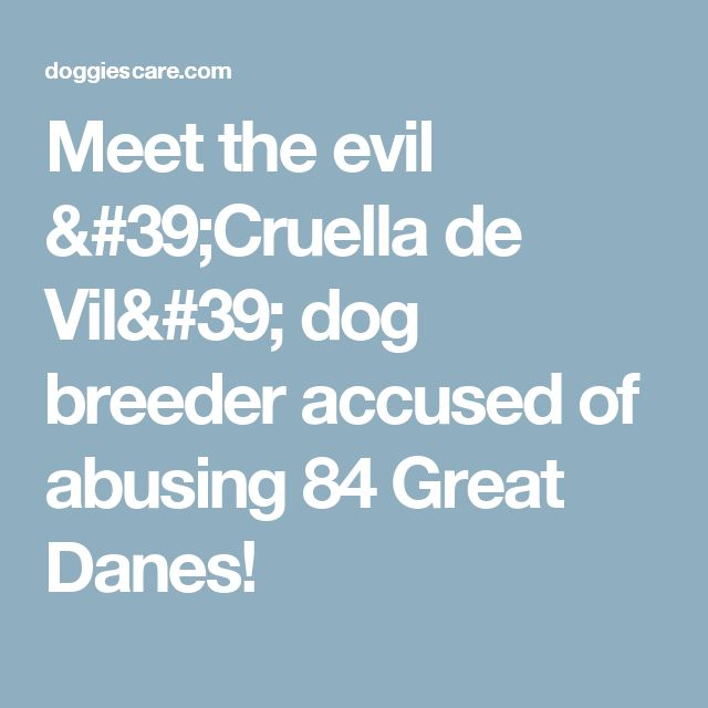 Meet the evil 'Cruella de Vil' dog breeder accused of abusing 84 Great Danes!