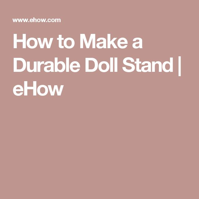 How to Make a Durable Doll Stand   eHow