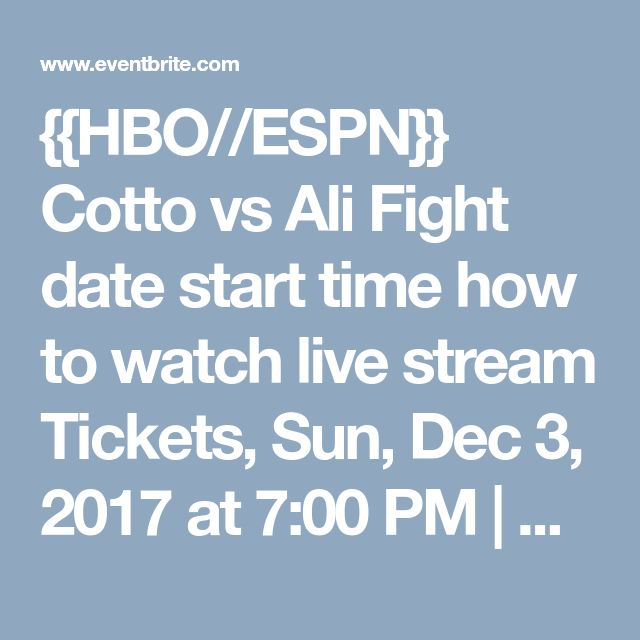 {{HBO//ESPN}} Cotto vs Ali Fight date start time how to watch live stream Tickets, Sun, Dec 3, 2017 at 7:00 PM   Eventbrite