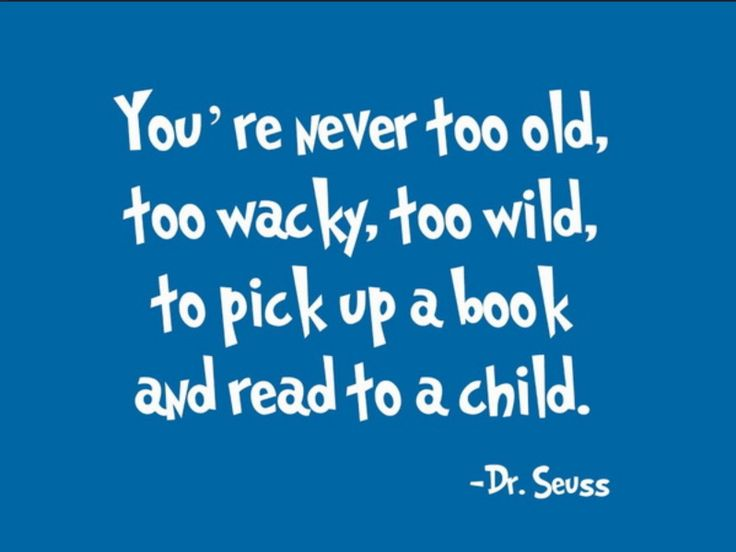 You're never too old, too wacky, to wild, to pick up a book and read to a…
