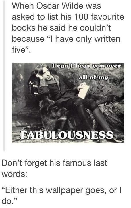 Oscar Wilde is my freakin hero. I dream of being this sassy some day.