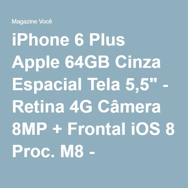 "iPhone 6 Plus Apple 64GB Cinza Espacial Tela 5,5"" - Retina 4G Câmera 8MP + Frontal iOS 8 Proc. M8 - Magazine Hemili1maganize"