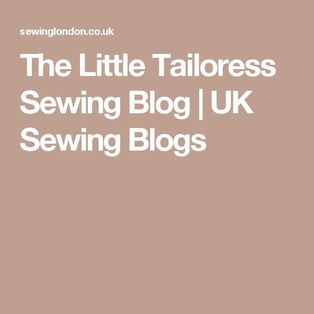 The Little Tailoress Sewing Blog   UK Sewing Blogs