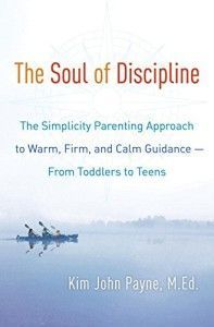The Soul Of Discipline: The Simplicity Parenting Approach to Warm, Firm, and Calm Guidance, Kim John Payne's new book. Sign up for free video series here.