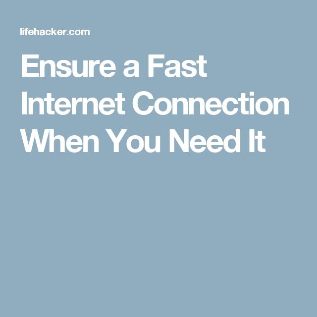 Ensure a Fast Internet Connection When You Need It
