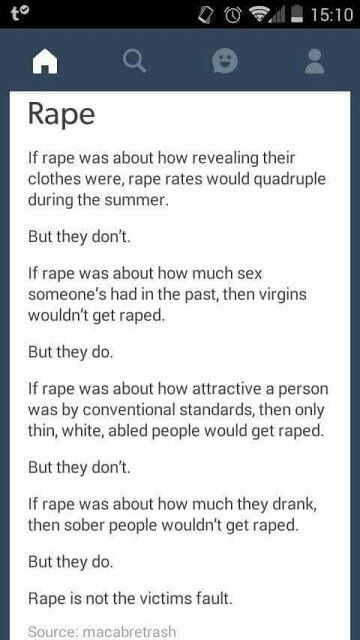 This whole blaming the victims thing is complete and utter bullshit! Rapists are among the scum of the Earth, and I personally think they should all be eradicated.