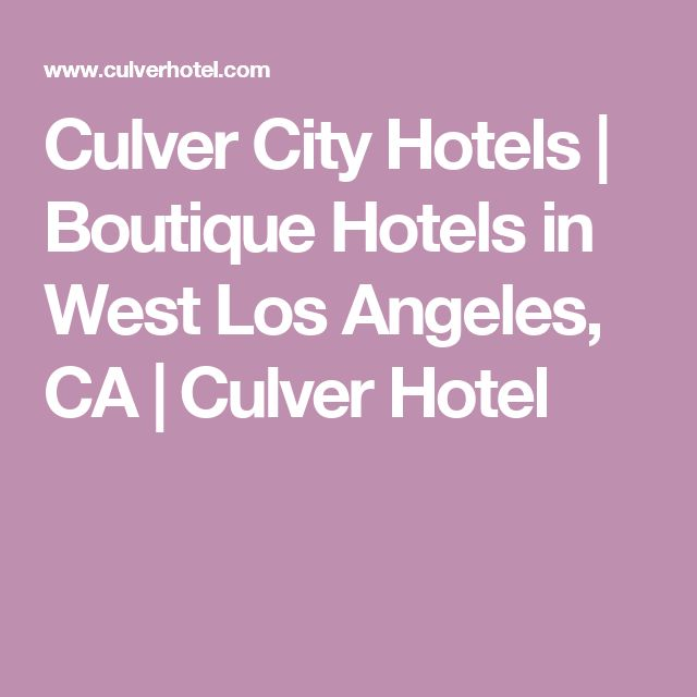 Culver City Hotels | Boutique Hotels in West Los Angeles, CA | Culver Hotel