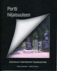Portti hiljaisuuteen : Joensuun luterilainen hautausmaa / Reima Karetie, Heikki Tarma.