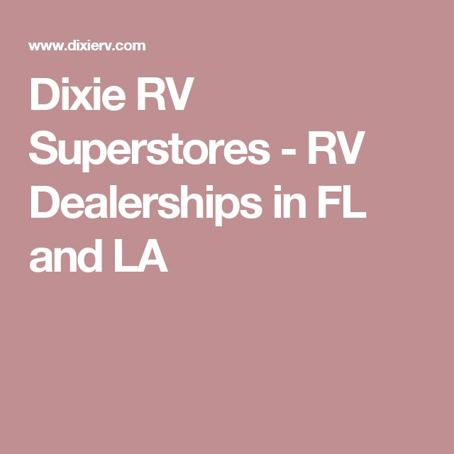 Dixie RV Superstores - RV Dealerships in FL and LA