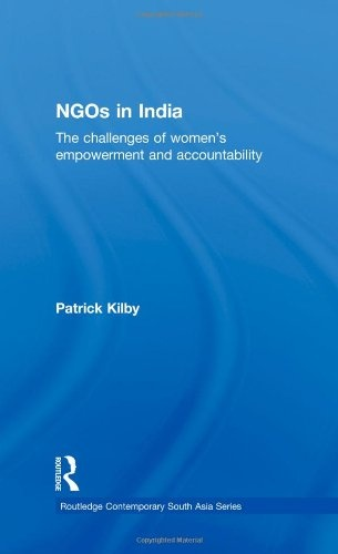 Patrick Kilby - NGOs in India : the challenges of women's empowerment and accountability ; Taylor & Francis, 2010.