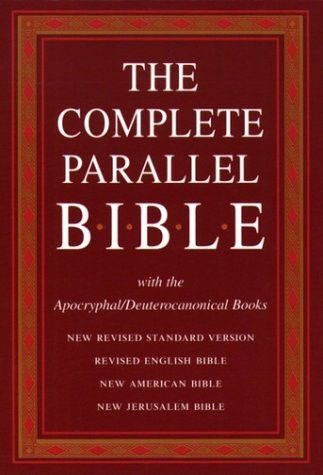 The Complete Parallel Bible with the Apocryphal/Deuterocanonical Books: New Revised Standard Version, Revised English Bible, New American Bi
