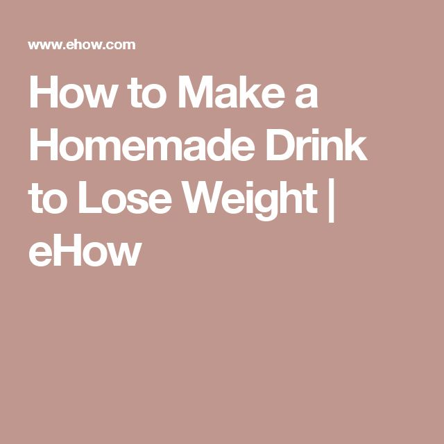 How to Make a Homemade Drink to Lose Weight | eHow