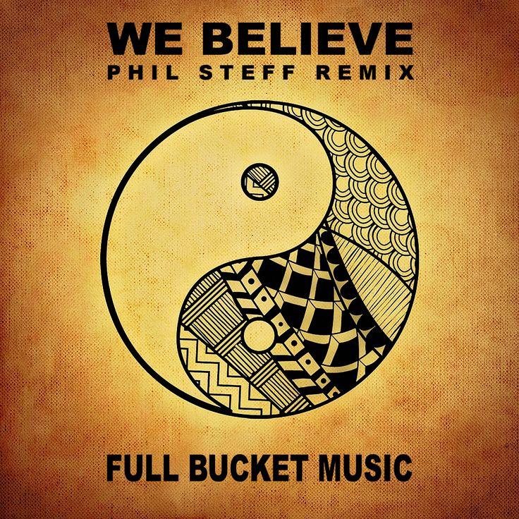 Full Bucket Music - 'We Believe (Phil Steff Remix)'