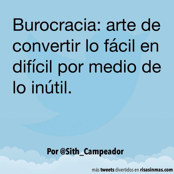 """""""#Burocracia: arte de convertir lo fácil en difícil por medio de lo inútil"""""""