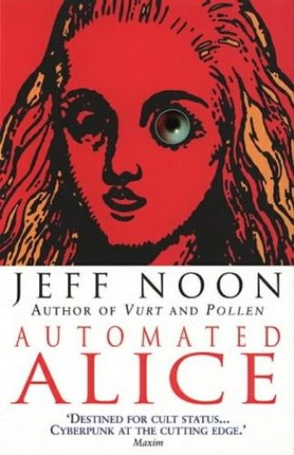 """Automated Alice"" av Jeff Noon - 'A Book from a genre/subgenre that you've never heard of'     Cyberpunk"