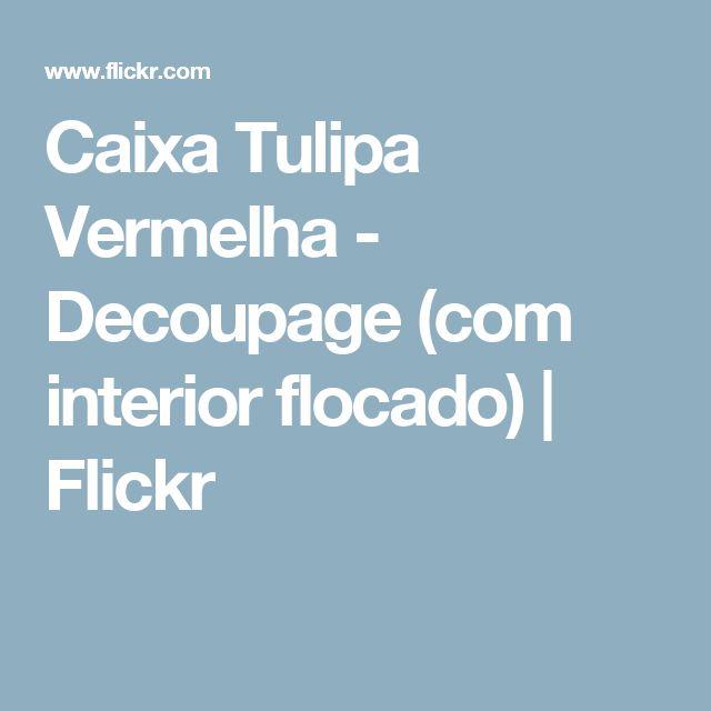 Caixa Tulipa Vermelha - Decoupage (com interior flocado) | Flickr