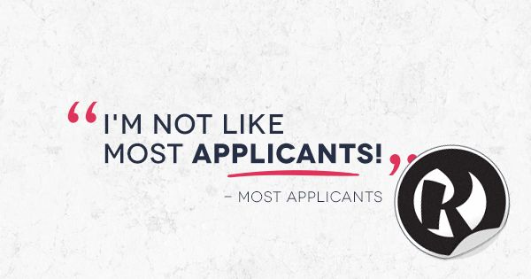 """I'm not like most applicants!""  -Most Applicants"