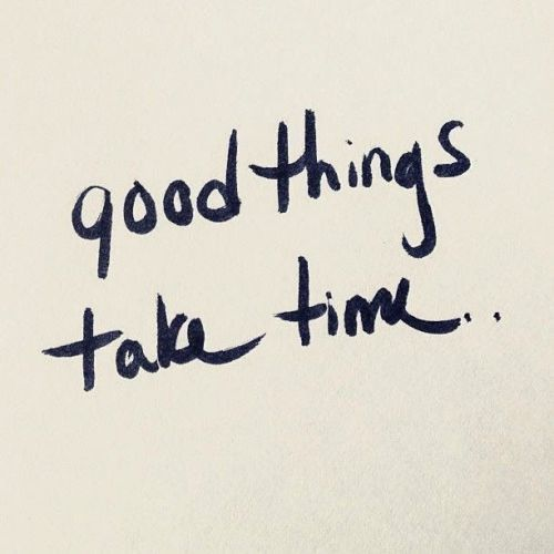 BEST LIFE QUOTES    Good things take time