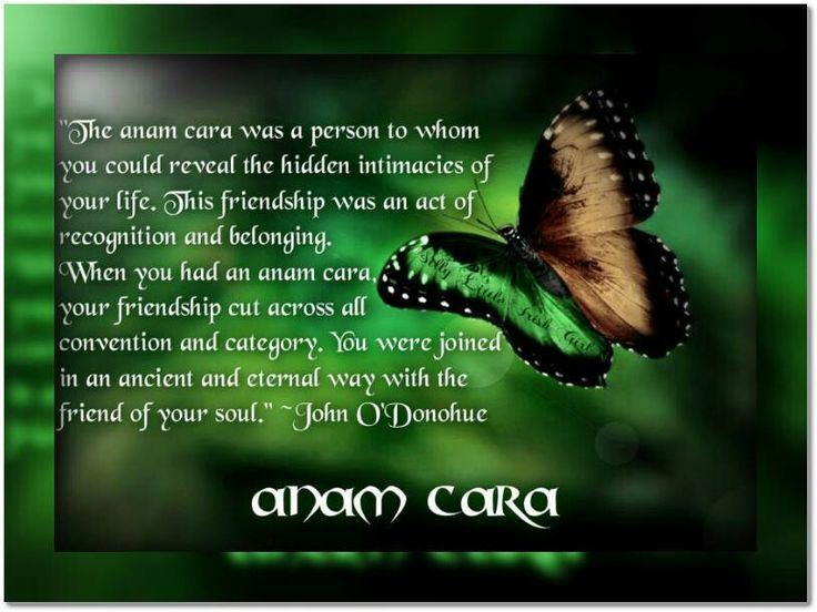 Anam Cara---I am so blessed to have an 'Anam Cara'  my soul-friend....