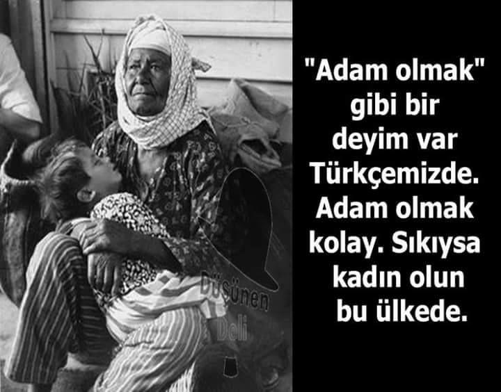 """""""Adam olmak"""" gibi bir deyim var Türkçemizde. Adam olmak kolay. Sıkıysa kadın olun bu ülkede.  #sözler #anlamlısözler #güzelsözler #manalısözler #özlüsözler #alıntı #alıntılar #alıntıdır #alıntısözler"""