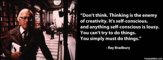 11.レイ・ブラッドベリ(1920年 - 2012年) 小説家  頭で考えてはいけない。思考は創造の敵だ。  それは単なる自意識で、自意識は始末に負えないものだ。  何かをしようとするのではなく、ただやらなければならないだけだ。