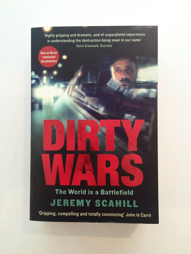 Dirty Wars: The World is a Battlefield // Jeremy Scahill // This New York Times Best Seller takes us inside America's new covert wars // The foot soldiers in these battles operate globally and inside the United States with orders from the White House to do whatever is necessary to hunt down, capture or kill individuals designated by the president as enemies