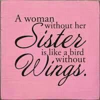 A woman without her sister is like a bird without wings