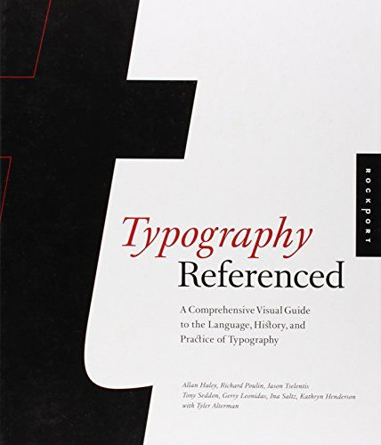 Typography, Referenced: A Comprehensive Visual Guide to the Language,  History, and Practice