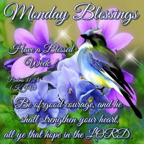 Monday Blessings. Psalms 31:24- Have a Blessed Week.