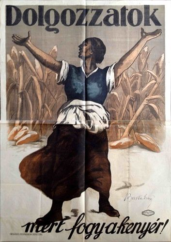 Work, because we are running out of bread!  Barta Ernő 1919