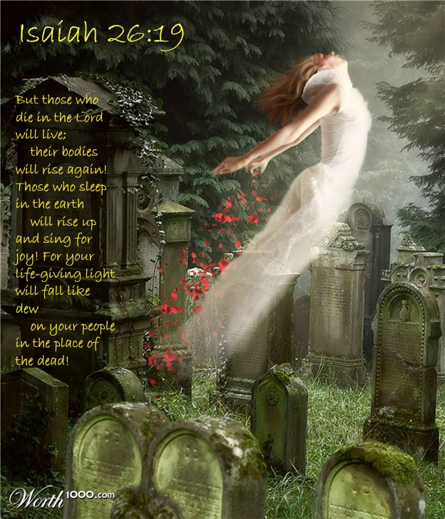 Isaiah 26:19 But Those Who Die In The Lord Will Live