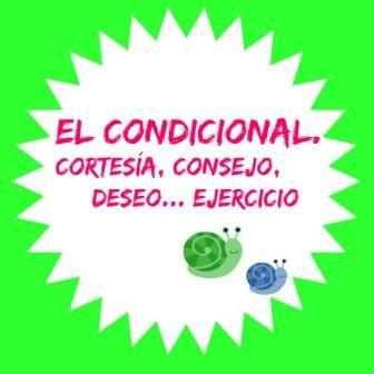 ESPAÑOL EXTRANJEROS. Victoria Monera.: B1. EL CONDICIONAL. CORTESÍA, CONSEJO, DESEO O PROBABILIDAD.