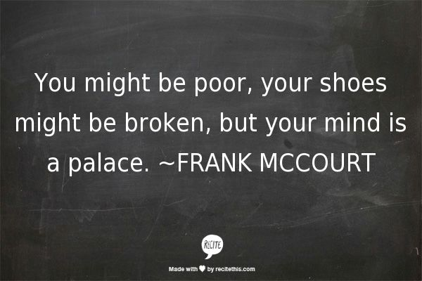 """... your mind is a palace"" -Frank McCourt:  been there, done that-- he's so right :)"