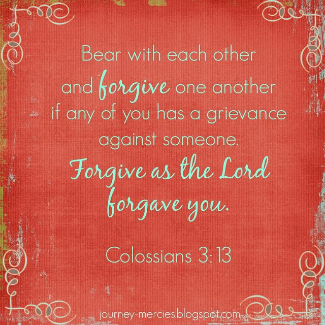 Journey Mercies: Matthew 18: A Story of Forgiveness - Colossians 3:13 scripture graphic