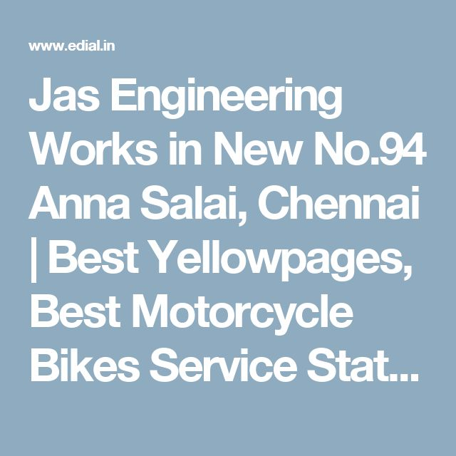 Jas Engineering Works in New No.94 Anna Salai, Chennai | Best Yellowpages, Best Motorcycle Bikes Service Stations, India