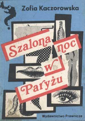 Szalona noc w Paryżu, Zofia Kaczorowska, Prawnicze, 1988, http://www.antykwariat.nepo.pl/szalona-noc-w-paryzu-zofia-kaczorowska-p-1429.html