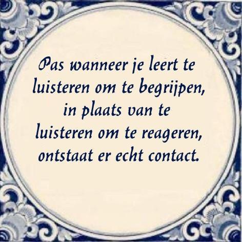 Echt luisteren - Pas wanneer je leert te luisteren om te begrijpen, in plaats van te luisteren om te reageren, ontstaat er echt contact