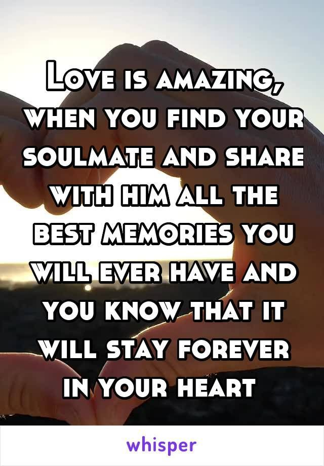 Love Is Amazing When You Find Your Soulmate And Share With Him All