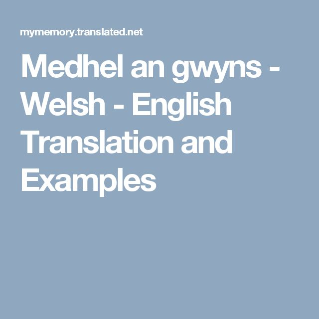 Medhel an gwyns - Welsh - English Translation and Examples