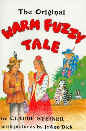 "Original Warm Fuzzy Tale (warm fuzzies & cold pricklies) - - great ""bucket filling"" companion book"