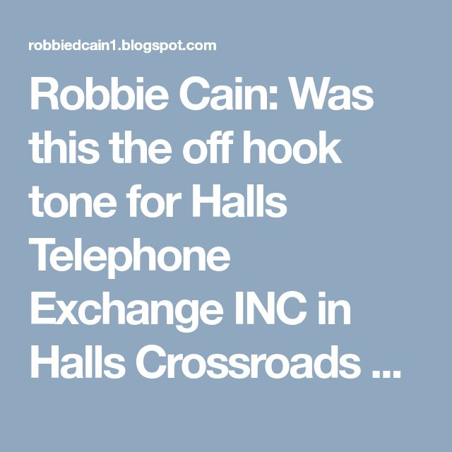 Robbie Cain: Was this the off hook tone for Halls Telephone Exchange INC in Halls Crossroads TN?