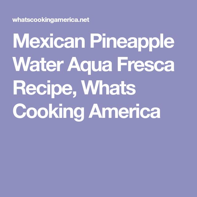 Mexican Pineapple Water Aqua Fresca Recipe, Whats Cooking America
