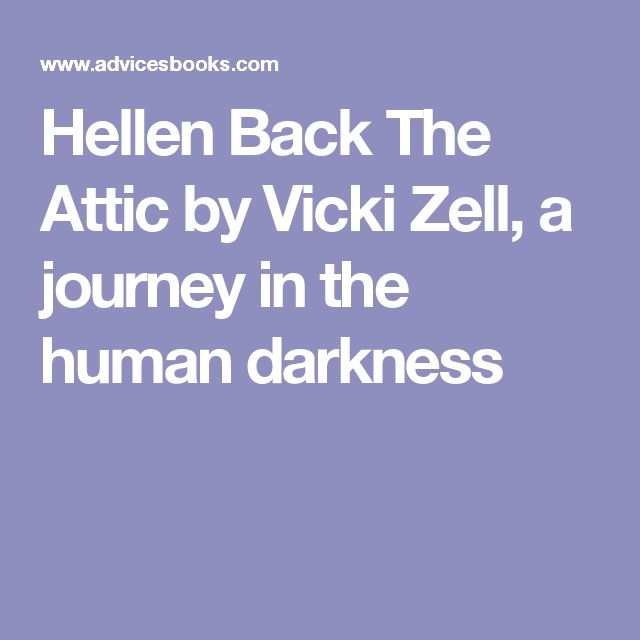 Hellen Back The Attic by Vicki Zell, a journey in the human darkness