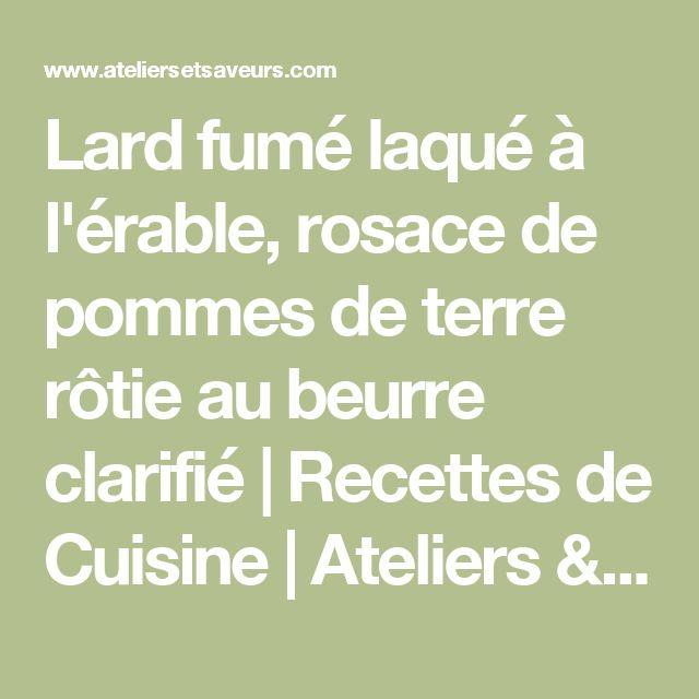 Lard fumé laqué à l'érable, rosace de pommes de terre rôtie au beurre clarifié | Recettes de Cuisine | Ateliers & Saveurs
